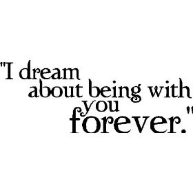 i-dream-about-being-with-you-forever-quotes-about-dreams-and-love