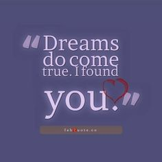 dreams-do-come-true-i-found-you-quotes-about-dreams-and-love